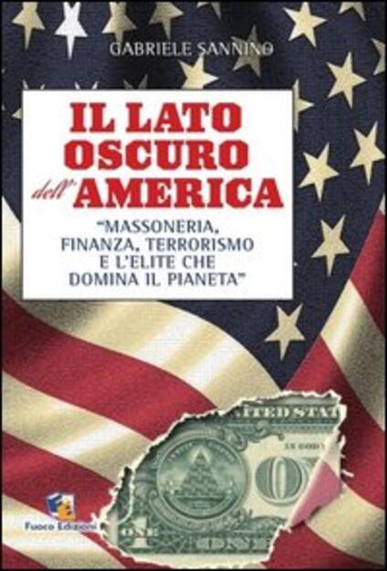 Il lato oscuro dell'America. Massoneria, finanza, terrorismo e l'élite che domina il pianeta - Gabriele Sannino - copertina