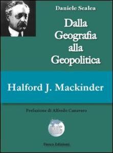 Halford John Mackinder. Dalla geografia alla geopolitica.pdf