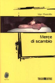 Merce di scambio - Ugo Mazzotta - copertina