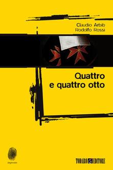 Quattro e quattro otto - Claudio Arbib,Rodolfo Rossi - ebook