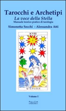 Ristorantezintonio.it Tarocchi e archetipi. Manuale teorico pratico di tarologia. Vol. 1: voce della stella, La. Image
