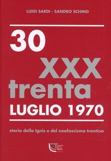 30 luglio 1970. Storia della Ignis e del neofascismo trentino - Luigi Sardi,Sandro Schmid - copertina