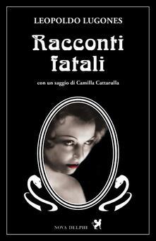 Racconti fatali - Leopoldo Lugones - copertina