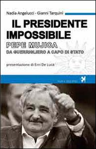 Libro Il presidente impossibile. Pepe Mujica, da guerrigliero a capo di stato Nadia Angelucci , Gianni Tarquini