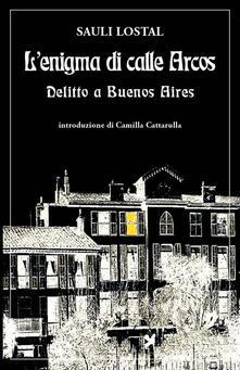 L' enigma di calle Arcos. Delitto a Buenos Aires - Sauli Lostal - copertina