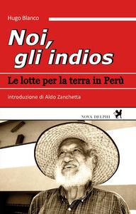 Libro Noi, gli indios. Le lotte per la terra in Perù Hugo Blanco