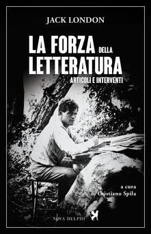 La forza della letteratura. Articoli e interventi - Jack London - copertina
