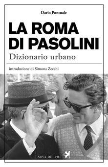 La Roma di Pasolini. Dizionario urbano - Dario Pontuale - copertina