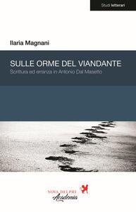 Sulle orme del viandante. Scrittura ed erranza in Antonio Dal Masetto - Ilaria Magnani - copertina