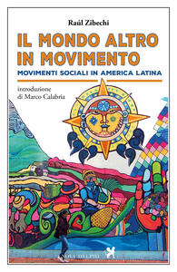 Il «mondo altro» in movimento. Movimenti sociali in America Latina - Raúl Zibechi - copertina