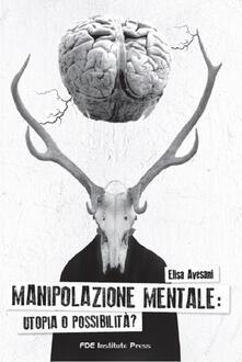 Manipolazione mentale. Utopia o possibilità?.pdf