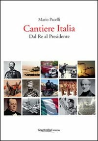 Cantiere Italia dal re al presidente - Pacelli Mario - wuz.it