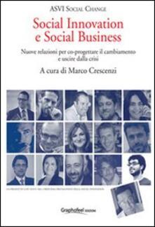 Social innovation e social business. Nuove relazioni per co-progettare il cambiamento e uscire dalla crisi - copertina