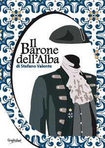 Libro Il barone dell'alba Stefano Valente