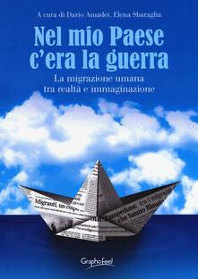 Ipabsantonioabatetrino.it Nel mio paese c'era la guerra. La migrazione umana tra realtà e immaginazione. Ediz. a caratteri grandi Image