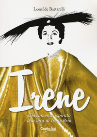 Irene. Liberamente ispirato alla vita di Irene Brin - Bartarelli Leonilde - wuz.it