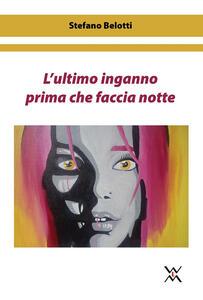 L' ultimo inganno prima che faccia notte - Stefano Belotti - copertina