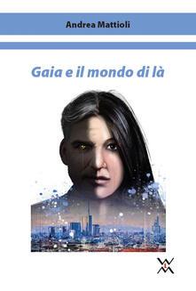 Gaia e il mondo di la - Andrea Mattioli - copertina