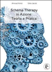 Schema therapy in azione. Teoria e pratica - Arnoud Arntz,Jacob Gitta - copertina