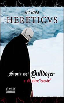 Hereticus. Storia dei Bulldozer e di altre «eresie».pdf