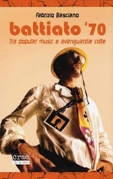 Battiato '70. Tra popular music e avanguardie colte - Fabrizio Basciano - copertina