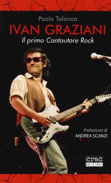 Ivan Graziani. Il primo cantautore rock - Paolo Talanca - copertina