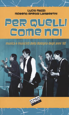 Per quelli come noi. Musica e musicisti della Bologna degli anni 60.pdf