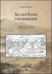Sul lago Fucino e sue escrescenze. Da un manoscritto della Biblioteca Angelica di Roma