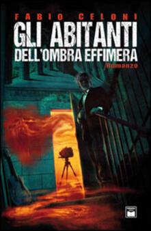 Gli abitanti dell'ombra effimera - Fabio Celoni - copertina
