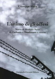 L' animo degli offesi. Storia di Modesto Melis da Carbonia a Mauthausen e ritorno - Giuseppe Mura - copertina