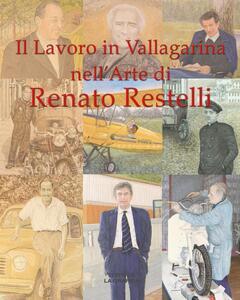 Il lavoro in Vallagarina nell'arte di Renato Restelli. Una storia dipinta delle attività industriali, commerciali, artigianali e professionali