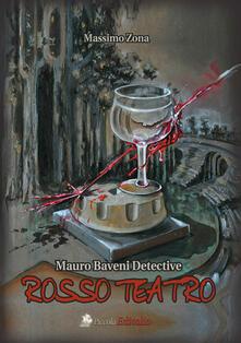 Rosso teatro. Mauro Baveni detective - Massimo Zona - copertina