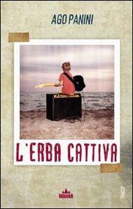 Foto Cover di L' erba cattiva, Libro di Ago Panini, edito da Indiana