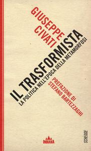 Libro Il trasformista. La politica nell'epoca della metamorfosi Giuseppe Civati
