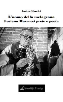 Listadelpopolo.it L' uomo della melagrana. Luciano Marrucci poeta e prete Image