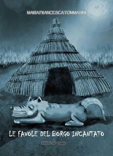Le favole del borgo incantato - Maria Francesca Tommasini - copertina