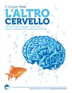 L' altro cervello. Come le nuove scoperte sul cervello stanno rivoluzionando medicina e scienza