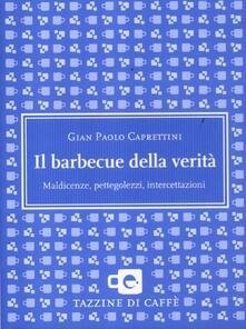 Il barbecue della verità. Maldicenze, pettegolezzi, intercettazioni - Gian Paolo Caprettini - copertina