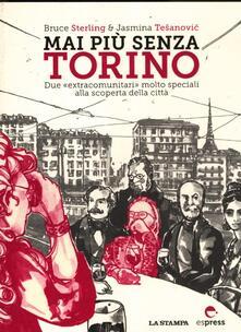 Mai più senza Torino. Due «extracomunitari» molto speciali alla scoperta della città - Bruce Sterling,Jasmina Tesanovic - copertina