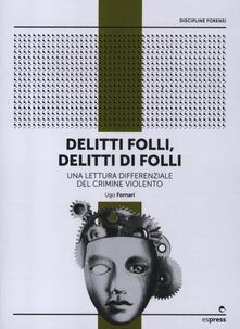 Delitti folli, delitti di folli. Una lettura differenziale del crimine violento - Ugo Fornari - copertina