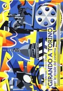 Grandtoureventi.it Girando a Torino. Per le strade del cinema. Ediz. illustrata Image