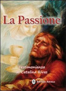 La passione. Testimonianza di Catalina Rivas