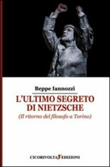 L' ultimo segreto di Nietzsche (Il ritorno del filosofo a Torino) - Beppe Iannozzi - copertina