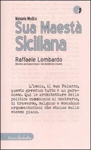 Sua maestà siciliana. Raffaele Lombardo. Ritratto del governatore che dividendo impera