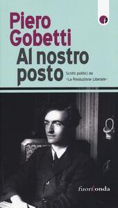 Al nostro posto. Scritti politici da «La Rivoluzione Liberale» - Piero Gobetti - copertina