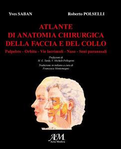 Atlante di anatomia chirurgica della faccia e del collo. Vol. 1: Palpebre, orbita, vie lacrimali, naso, seni paranasali.