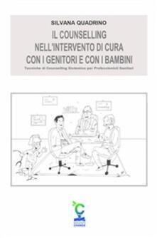 Il counselling nell'intervento di cura con i genitori e con i bambini. Tecniche di counselling sistemico per professionisti sanitari - Silvana Quadrino - ebook
