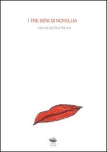 I tre seni di Novellia - Paola D'Agostino,Manuel Da Silva Ramos - ebook