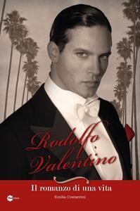 Libro Rodolfo Valentino. Il romanzo di una vita Emilia Costantini