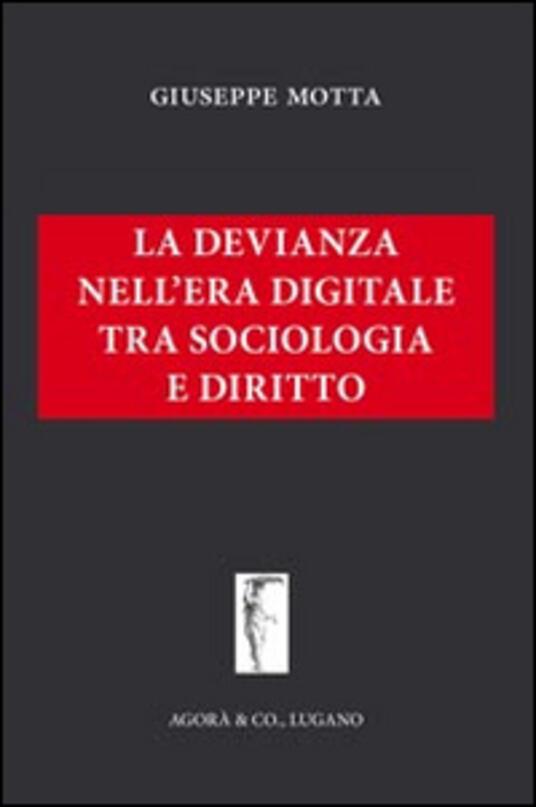La devianza nell'era digitale tra sociologia e diritto - Giuseppe Motta - copertina